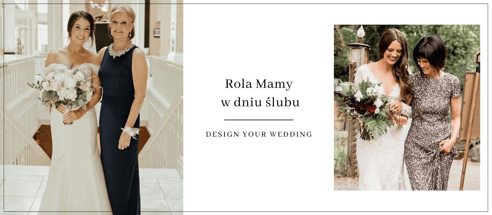 Rola mamy w dniu ślubu Design Your Wedding